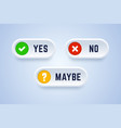 yes no and maybe buttons vector image vector image