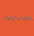 lock down word with one line down vector image vector image