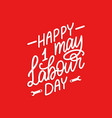 hand lettering 1st may calligraphy happy labour vector image
