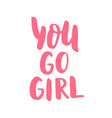 you go girl design print for t-shirts postcards vector image