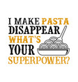 i make pasta disappear what s your superpower vector image vector image