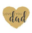 handwritten lettering love you dad vector image vector image