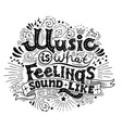 music is what feelings sound like inspirational vector image vector image