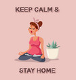 keep calm and stay home self quarantine poster vector image