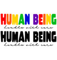 human being handle with care design vector image