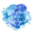 quote every day is a new adventure vector image vector image