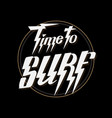 time to surf hand drawn lettering isolated vector image vector image