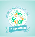 world recycling day 15 november vector image vector image