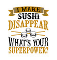 i make sushi disappear what s your superpower vector image vector image