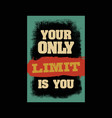 your only limit is you motivation quote vector image vector image