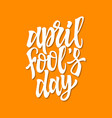 april fools day - hand drawn brush pen vector image vector image