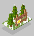christmas trees and a wooden sign in isometric vector image vector image