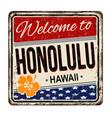 welcome to honolulu vintage rusty metal sign vector image vector image