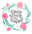 lettering dont worry be happy vector image