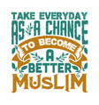 take everyday as a chance muslim quote and saying vector image vector image