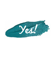 Yes Banner on a Paint Smear vector image vector image