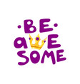 be awesome motivation text with caroon crown vector image vector image