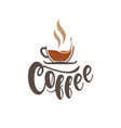 coffee cup with hot coffee background image vector image