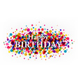 Happy birthday with colorful confetti vector image vector image