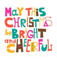 May this Christmas be bright and cheerful vector image