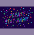 please stay home banner poster and lettering vector image