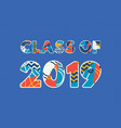class of 2019 concept word art vector image vector image