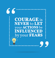 Inspirational motivational quote Courage is never vector image vector image