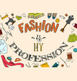 fashion is my profession vector image vector image