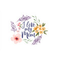 i love my mom spring watercolor flower quote card vector image vector image