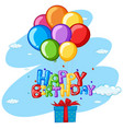 happy birthday theme with present and balloons vector image