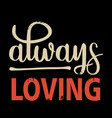 always loving care respect vector image
