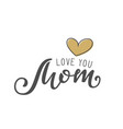 handwritten lettering of love you mom on white vector image