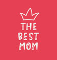 handwritten lettering of the best mom on red vector image vector image