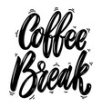 coffee break lettering phrase isolated on white vector image vector image