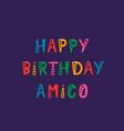 handwritten lettering of happy birthday amigo on vector image vector image
