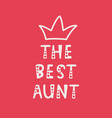 handwritten lettering of the best aunt on red vector image vector image