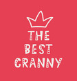 handwritten lettering of the best granny on red vector image vector image