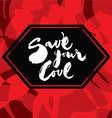 Save your love vector image vector image