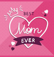best mom ever pink love quote card mothers day vector image