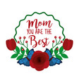 mom you are the best red flowers butterflies vector image