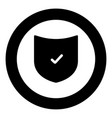 shield the black color icon in circle or round vector image vector image
