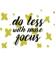 Do less with more focus inscription Greeting card vector image