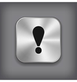 Exclamation icon - metal app button vector image vector image