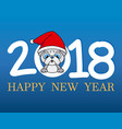 happy new year 2018 with puppy dog vector image