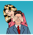 Woman closing her Man Eyes Happy Couple Pop Art vector image vector image