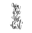 you are the best - hand lettering text positive vector image vector image