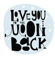 i love you to moon and back creative poster vector image