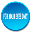for your eyes only blue round flat isolated push vector image vector image