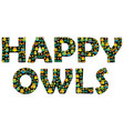 happy owls typography with floral and cartoon vector image