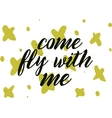 Come fly with me inscription Greeting card with vector image